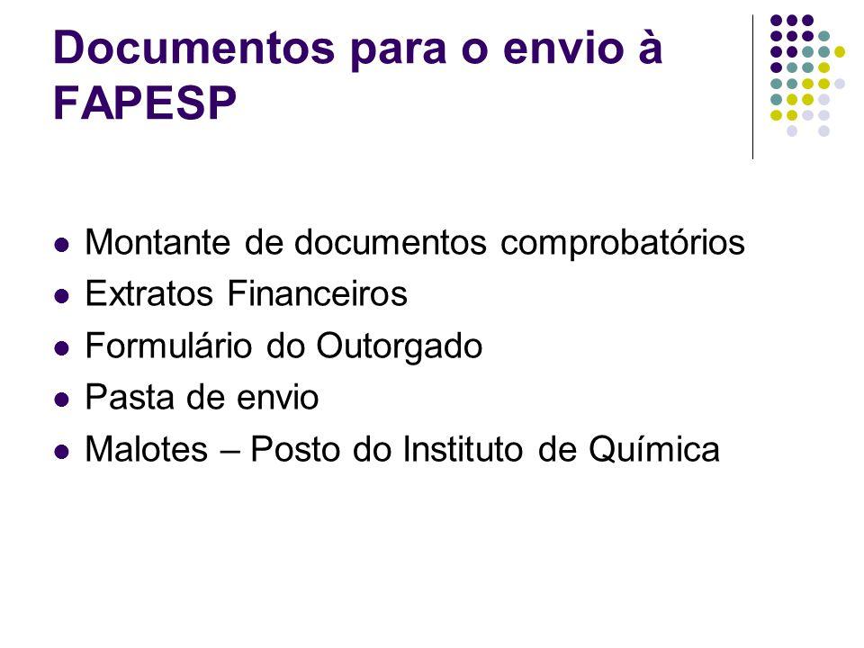 Documentos para o envio à FAPESP Montante de documentos comprobatórios Extratos Financeiros Formulário do Outorgado Pasta de envio Malotes – Posto do