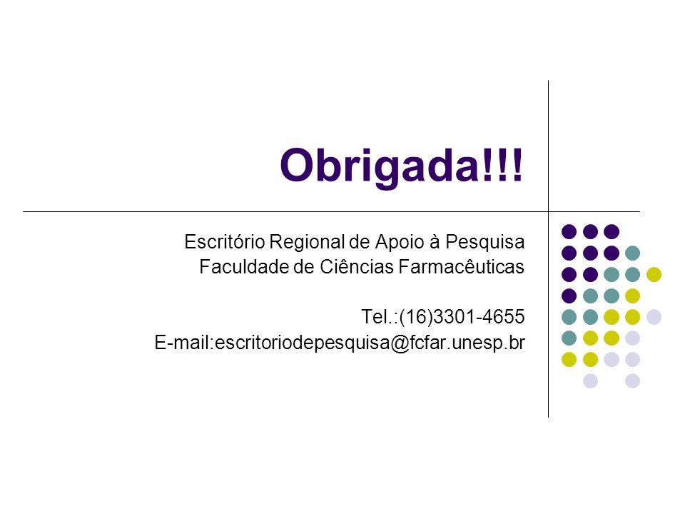 Obrigada!!! Escritório Regional de Apoio à Pesquisa Faculdade de Ciências Farmacêuticas Tel.:(16)3301-4655 E-mail:escritoriodepesquisa@fcfar.unesp.br