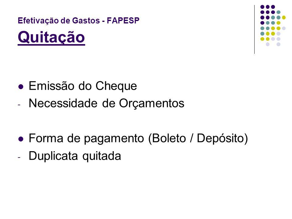 Efetivação de Gastos - FAPESP Quitação Emissão do Cheque - Necessidade de Orçamentos Forma de pagamento (Boleto / Depósito) - Duplicata quitada