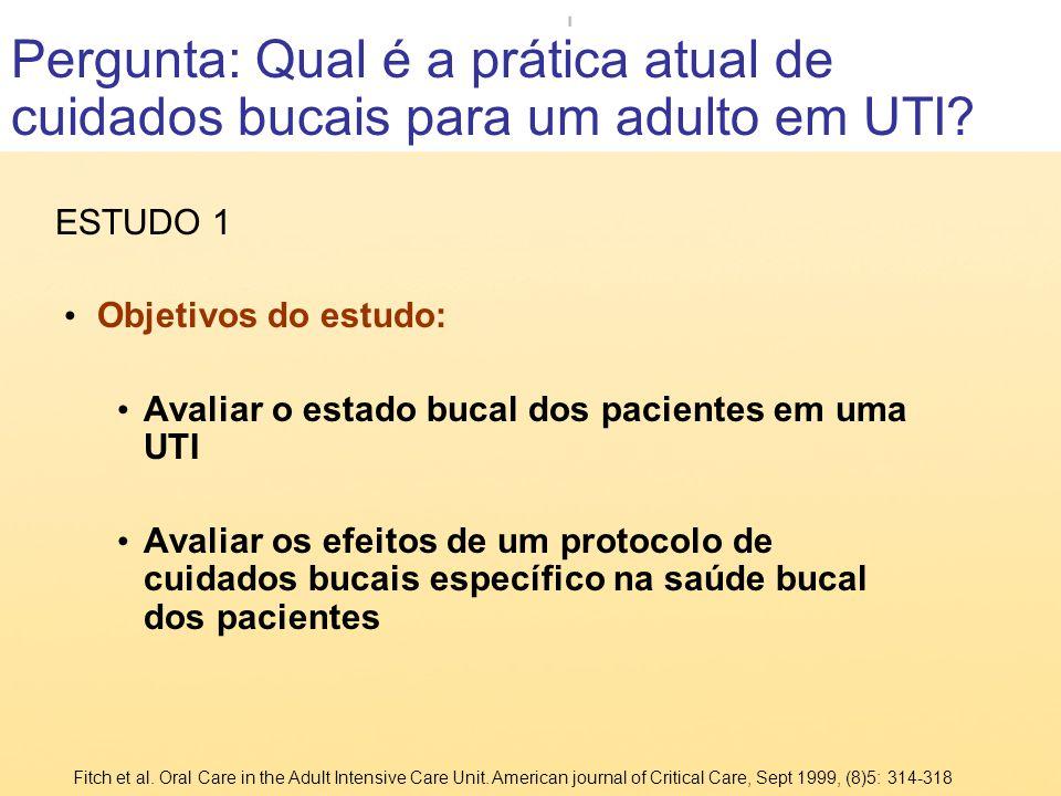 Objetivos do estudo: Avaliar o estado bucal dos pacientes em uma UTI Avaliar os efeitos de um protocolo de cuidados bucais específico na saúde bucal d