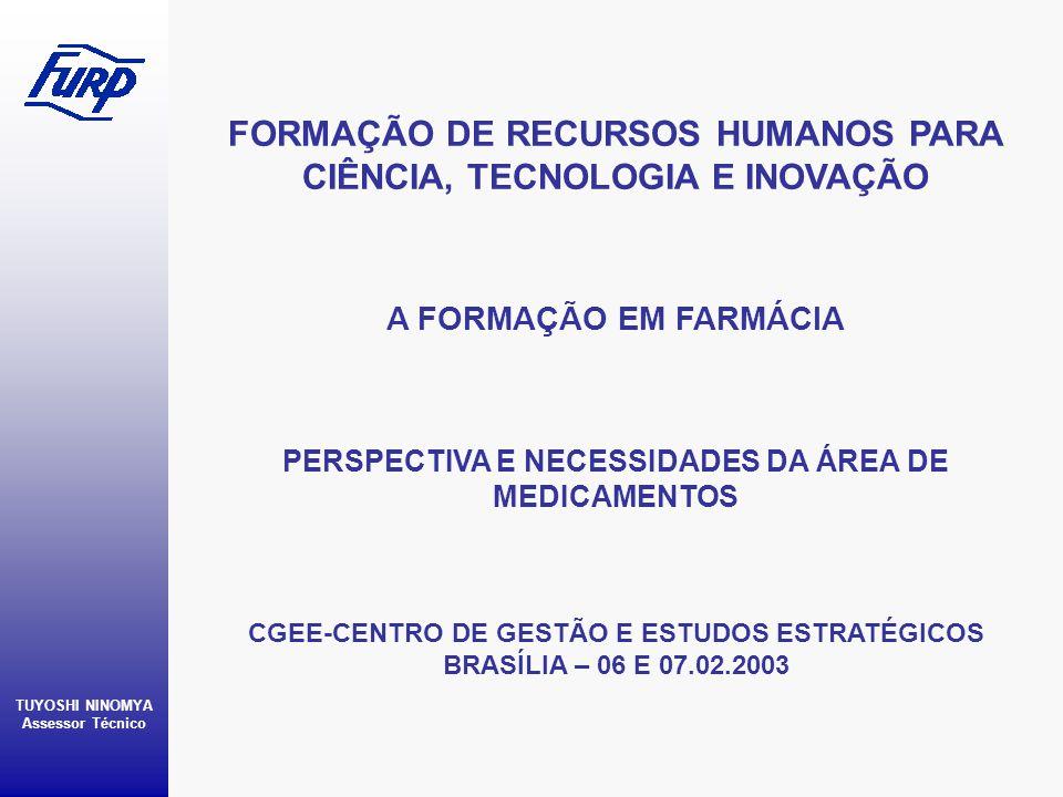 FORMAÇÃO DE RECURSOS HUMANOS PARA CIÊNCIA, TECNOLOGIA E INOVAÇÃO TUYOSHI NINOMYA Assessor Técnico A FORMAÇÃO EM FARMÁCIA PERSPECTIVA E NECESSIDADES DA