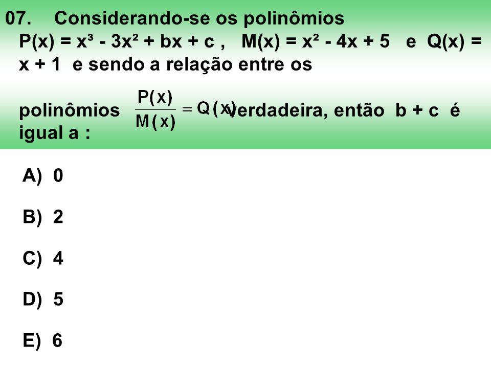 07.Considerando-se os polinômios P(x) = x³ - 3x² + bx + c, M(x) = x² - 4x + 5 e Q(x) = x + 1 e sendo a relação entre os polinômios verdadeira, então b
