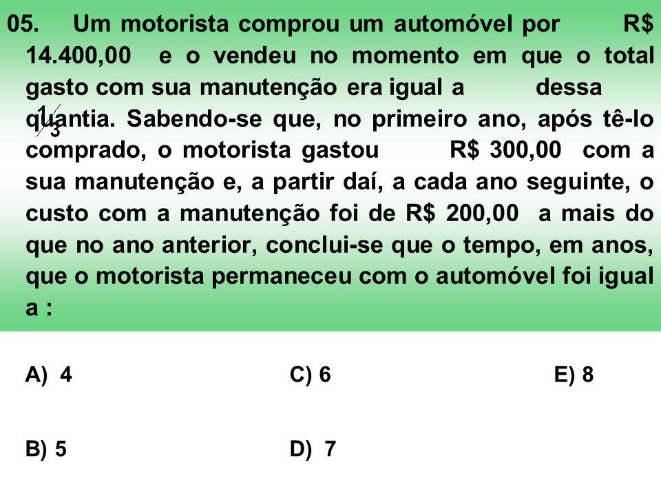 05.Um motorista comprou um automóvel por R$ 14.400,00 e o vendeu no momento em que o total gasto com sua manutenção era igual a dessa quantia. Sabendo