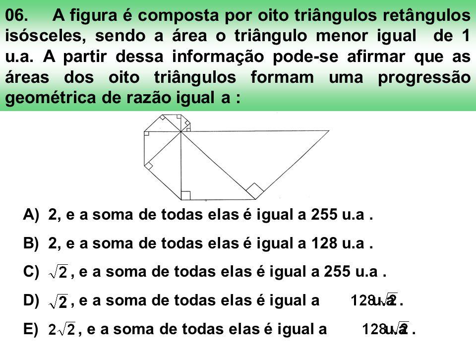 06.A figura é composta por oito triângulos retângulos isósceles, sendo a área o triângulo menor igual de 1 u.a. A partir dessa informação pode-se afir