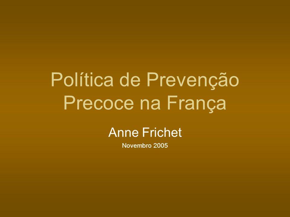 Política de Prevenção Precoce na França Anne Frichet Novembro 2005