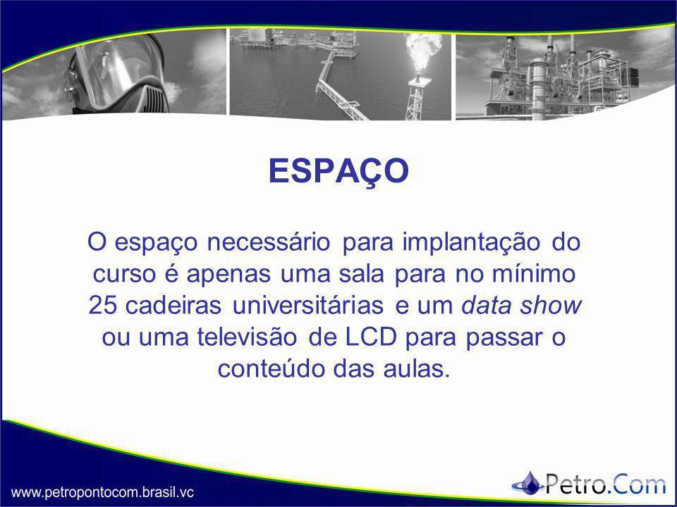 ESPAÇO O espaço necessário para implantação do curso é apenas uma sala para no mínimo 25 cadeiras universitárias e um data show ou uma televisão de LC