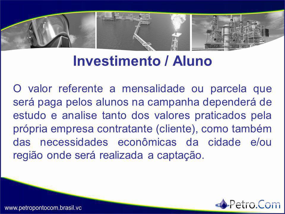 Investimento / Aluno O valor referente a mensalidade ou parcela que será paga pelos alunos na campanha dependerá de estudo e analise tanto dos valores