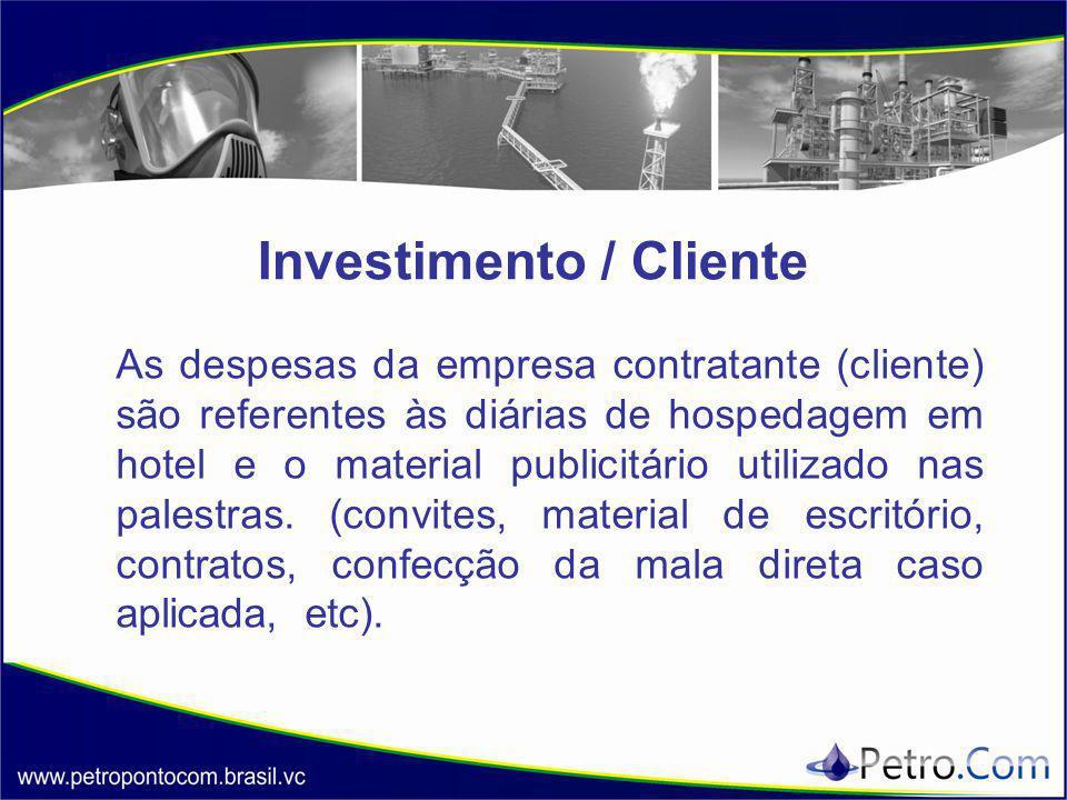 Investimento / Cliente As despesas da empresa contratante (cliente) são referentes às diárias de hospedagem em hotel e o material publicitário utilizado nas palestras.