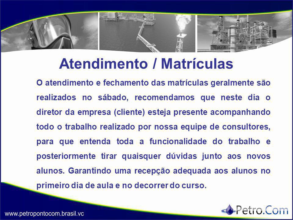 Atendimento / Matrículas O atendimento e fechamento das matrículas geralmente são realizados no sábado, recomendamos que neste dia o diretor da empres