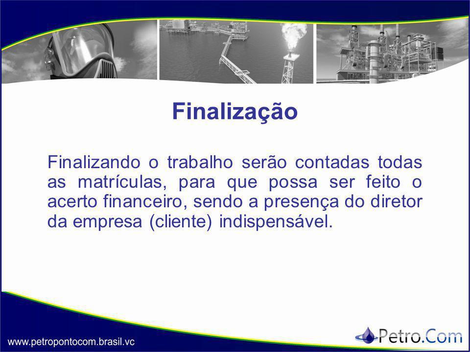 Finalização Finalizando o trabalho serão contadas todas as matrículas, para que possa ser feito o acerto financeiro, sendo a presença do diretor da empresa (cliente) indispensável.