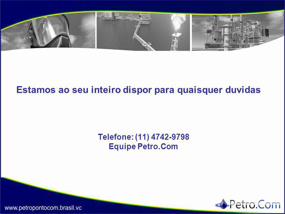 Estamos ao seu inteiro dispor para quaisquer duvidas Telefone: (11) 4742-9798 Equipe Petro.Com