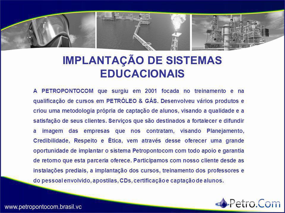 IMPLANTAÇÃO DE SISTEMAS EDUCACIONAIS A PETROPONTOCOM que surgiu em 2001 focada no treinamento e na qualificação de cursos em PETRÓLEO & GÁS. Desenvolv