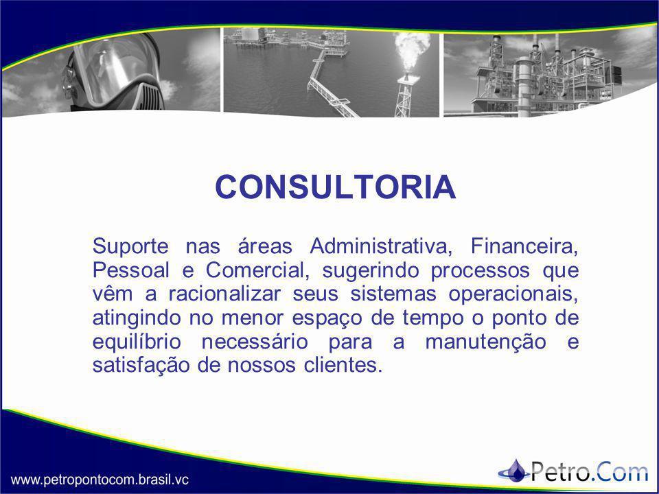 CONSULTORIA Suporte nas áreas Administrativa, Financeira, Pessoal e Comercial, sugerindo processos que vêm a racionalizar seus sistemas operacionais,