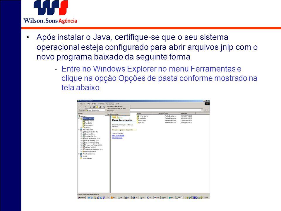 Após instalar o Java, certifique-se que o seu sistema operacional esteja configurado para abrir arquivos jnlp com o novo programa baixado da seguinte forma - Entre no Windows Explorer no menu Ferramentas e clique na opção Opções de pasta conforme mostrado na tela abaixo