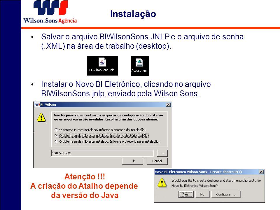 Salvar o arquivo BlWilsonSons.JNLP e o arquivo de senha (.XML) na área de trabalho (desktop). Instalar o Novo Bl Eletrônico, clicando no arquivo BlWil