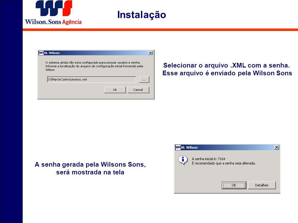 Selecionar o arquivo.XML com a senha. Esse arquivo é enviado pela Wilson Sons A senha gerada pela Wilsons Sons, será mostrada na tela