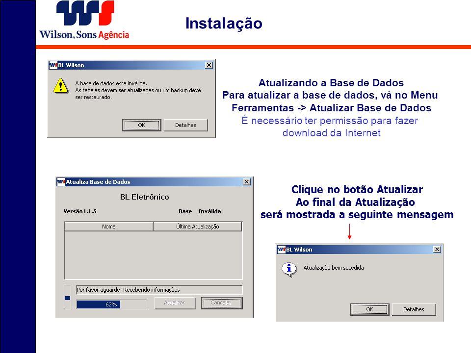 Instalação Atualizando a Base de Dados Para atualizar a base de dados, vá no Menu Ferramentas -> Atualizar Base de Dados É necessário ter permissão pa