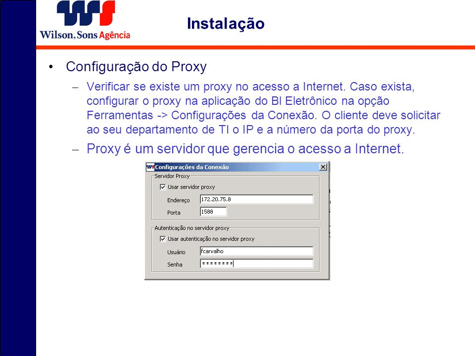 Configuração do Proxy – Verificar se existe um proxy no acesso a Internet. Caso exista, configurar o proxy na aplicação do Bl Eletrônico na opção Ferr
