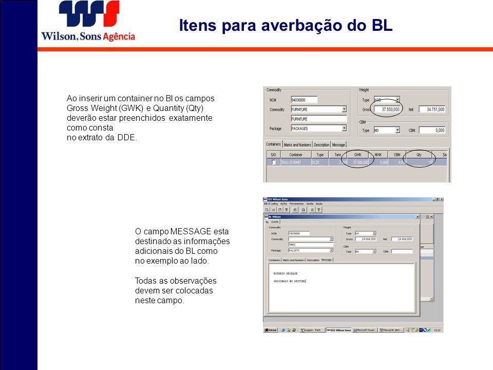 Itens para averbação do BL Ao inserir um container no Bl os campos Gross Weight (GWK) e Quantity (Qty) deverão estar preenchidos exatamente como const