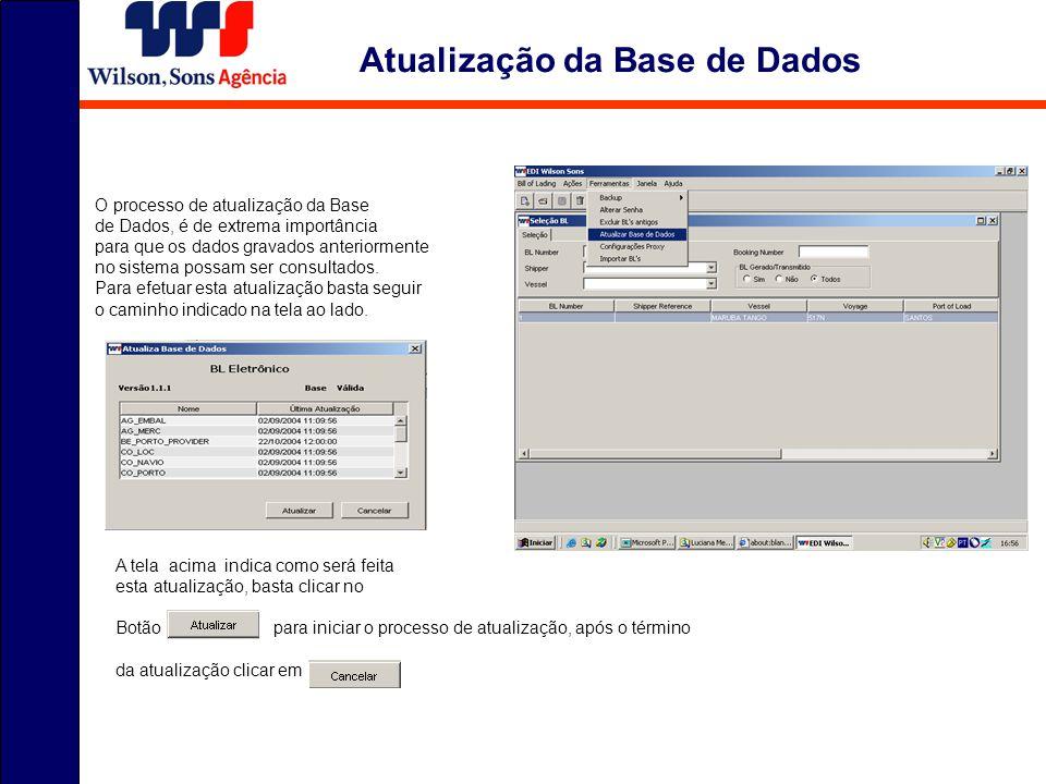Atualização da Base de Dados O processo de atualização da Base de Dados, é de extrema importância para que os dados gravados anteriormente no sistema