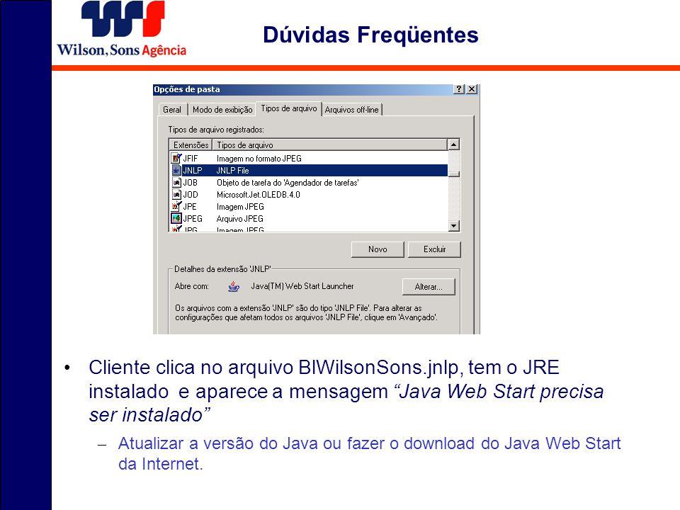 Cliente clica no arquivo BlWilsonSons.jnlp, tem o JRE instalado e aparece a mensagem Java Web Start precisa ser instalado – Atualizar a versão do Java ou fazer o download do Java Web Start da Internet.