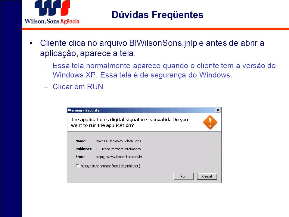 Cliente clica no arquivo BlWilsonSons.jnlp e antes de abrir a aplicação, aparece a tela. – Essa tela normalmente aparece quando o cliente tem a versão