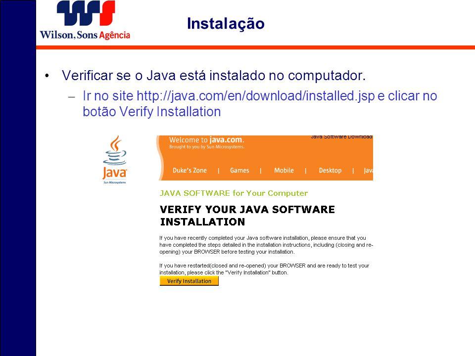 Verificar se o Java está instalado no computador. – Ir no site http://java.com/en/download/installed.jsp e clicar no botão Verify Installation Instala