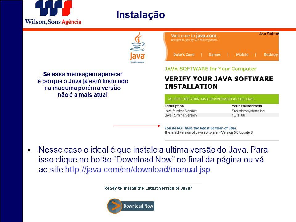 Instalação Se essa mensagem aparecer é porque o Java já está instalado na maquina porém a versão não é a mais atual Nesse caso o ideal é que instale a ultima versão do Java.