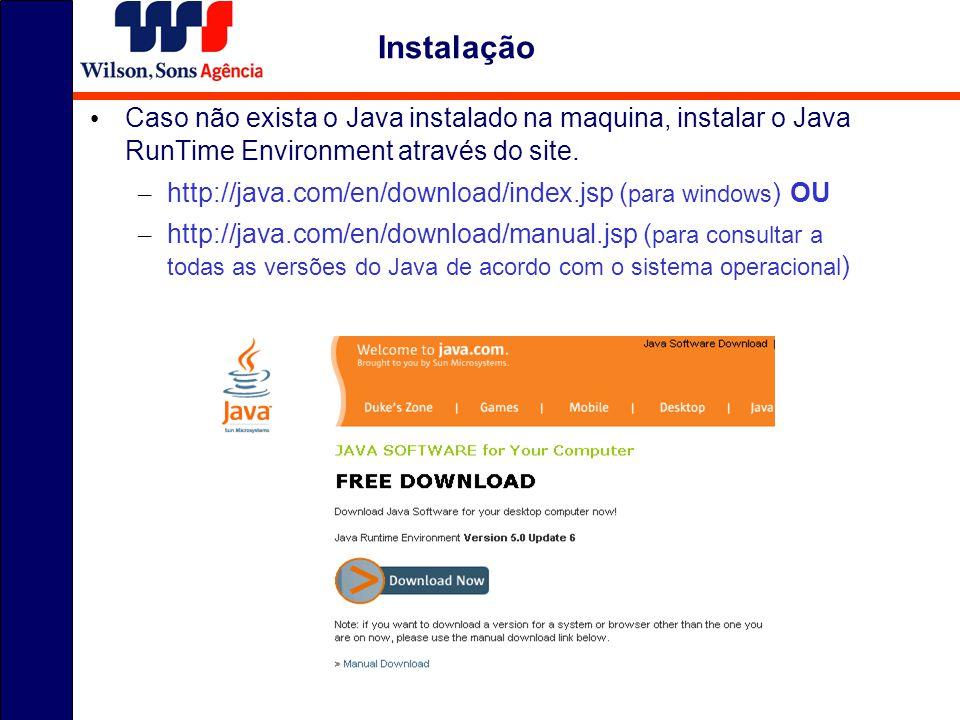 Caso não exista o Java instalado na maquina, instalar o Java RunTime Environment através do site. – http://java.com/en/download/index.jsp ( para windo