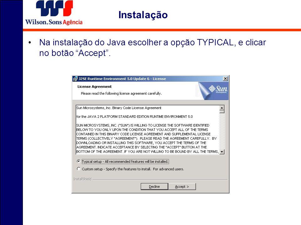 Na instalação do Java escolher a opção TYPICAL, e clicar no botão Accept. Instalação
