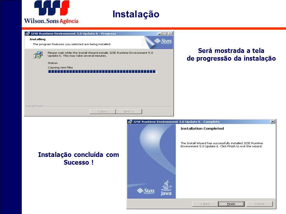 Será mostrada a tela de progressão da instalação Instalação concluída com Sucesso ! Instalação