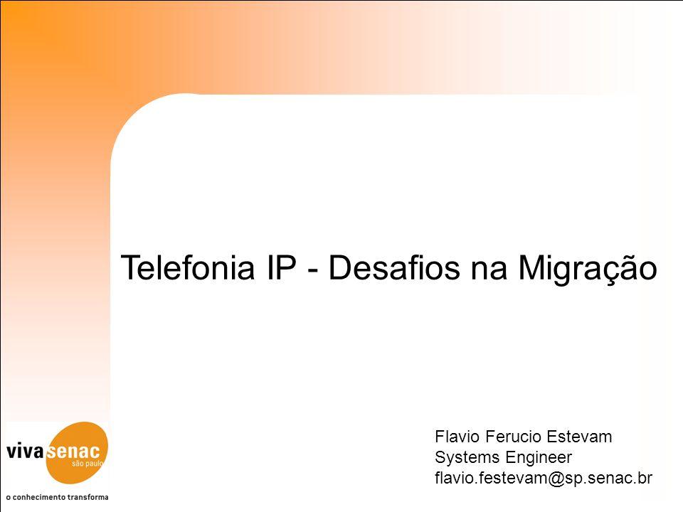 Flavio Ferucio Estevam Systems Engineer flavio.festevam@sp.senac.br Telefonia IP - Desafios na Migração