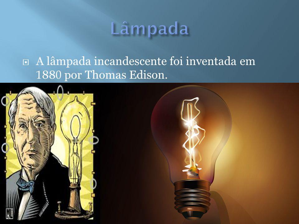 A lâmpada incandescente foi inventada em 1 88 0 por Thomas Edison.