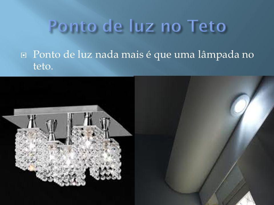 Ponto de luz nada mais é que uma lâmpada no teto.