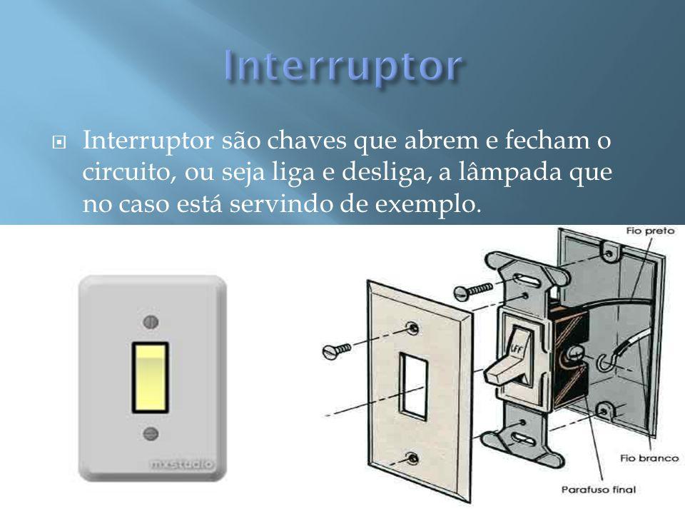 Interruptor são chaves que abrem e fecham o circuito, ou seja liga e desliga, a lâmpada que no caso está servindo de exemplo.