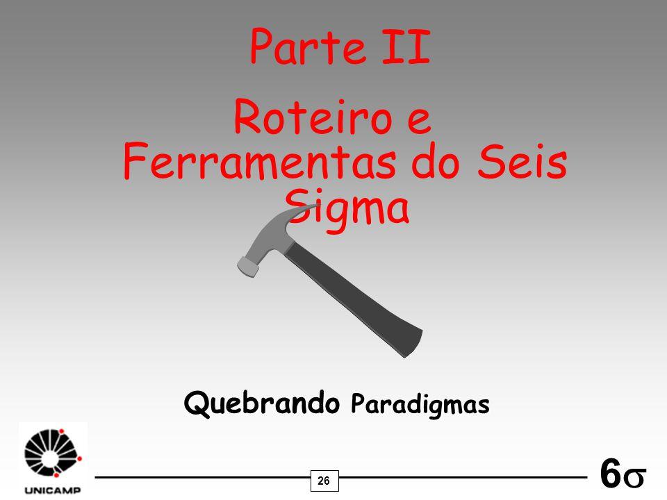 26 6 Roteiro e Ferramentas do Seis Sigma Quebrando Paradigmas Parte II