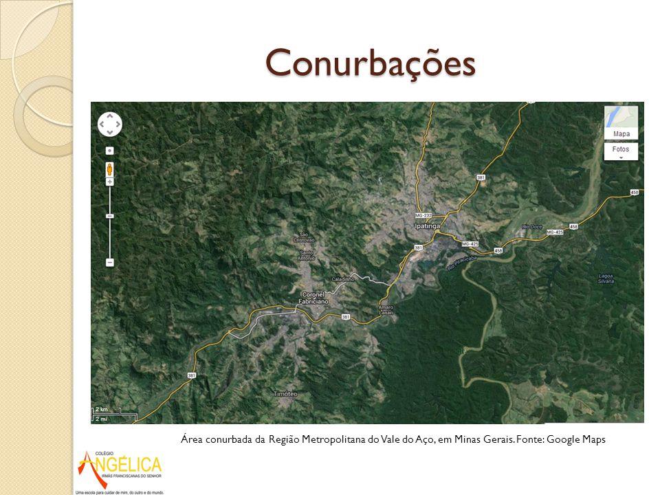Conurbações Área conurbada da Região Metropolitana do Vale do Aço, em Minas Gerais. Fonte: Google Maps