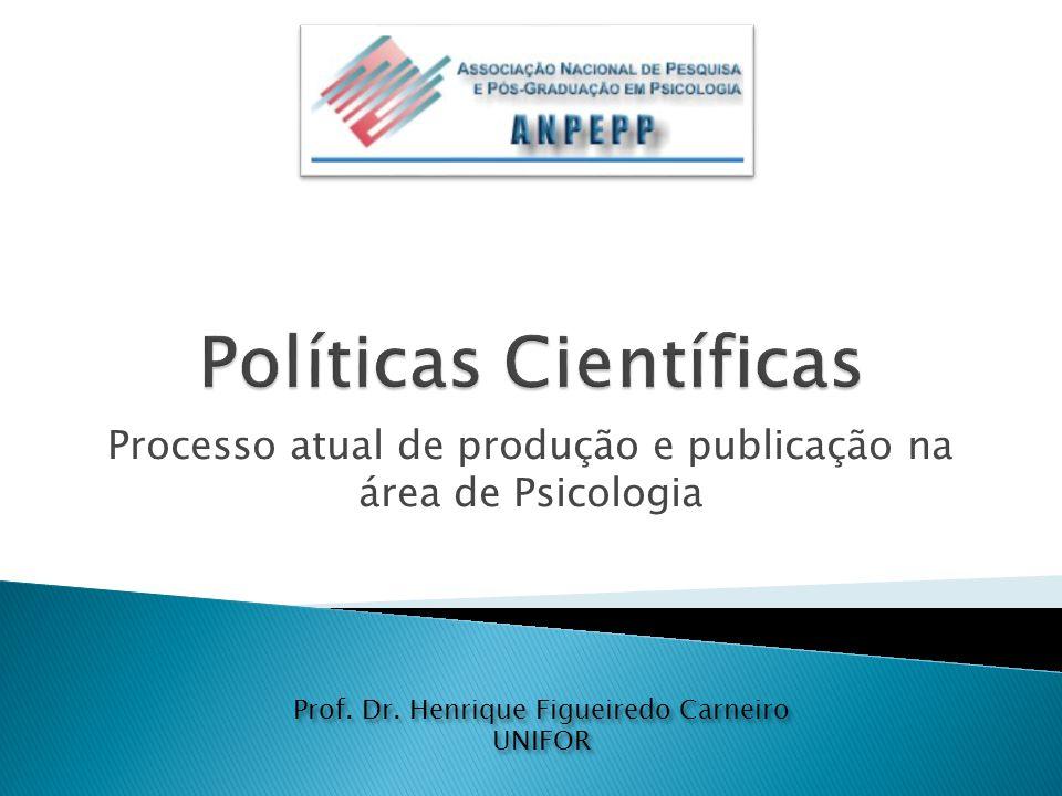 Processo atual de produção e publicação na área de Psicologia Prof. Dr. Henrique Figueiredo Carneiro UNIFOR Prof. Dr. Henrique Figueiredo Carneiro UNI