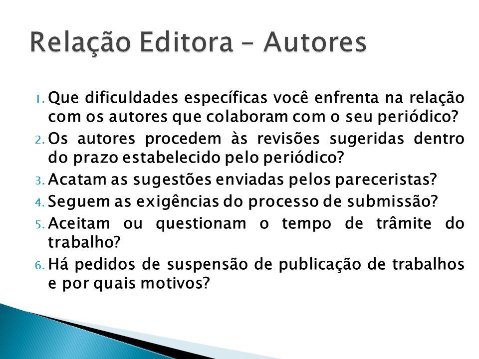 1. Que dificuldades específicas você enfrenta na relação com os autores que colaboram com o seu periódico? 2. Os autores procedem às revisões sugerida