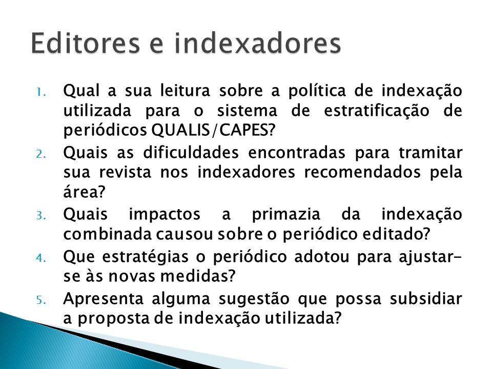 1. Qual a sua leitura sobre a política de indexação utilizada para o sistema de estratificação de periódicos QUALIS/CAPES? 2. Quais as dificuldades en