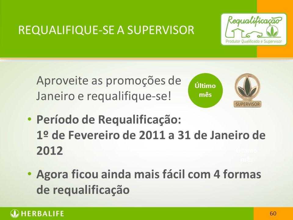REQUALIFIQUE-SE A SUPERVISOR Aproveite as promoções de Janeiro e requalifique-se! Período de Requalificação: 1º de Fevereiro de 2011 a 31 de Janeiro d