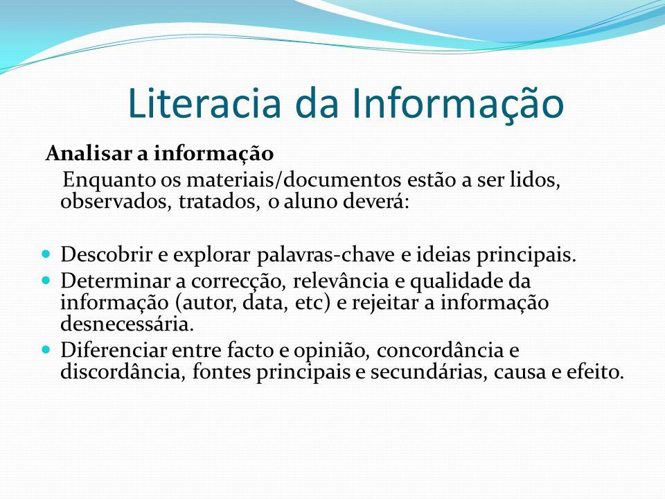 Literacia da Informação Analisar a informação Enquanto os materiais/documentos estão a ser lidos, observados, tratados, o aluno deverá: Descobrir e ex