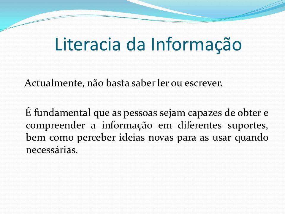 Literacia da Informação Actualmente, não basta saber ler ou escrever. É fundamental que as pessoas sejam capazes de obter e compreender a informação e