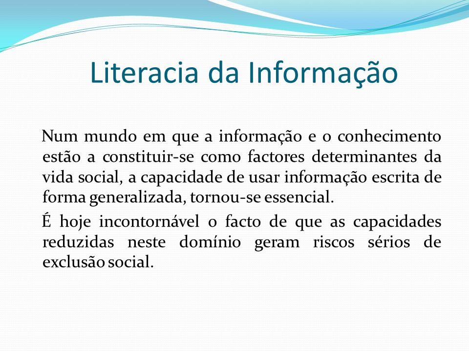 Literacia da Informação A literacia consiste num conjunto de competências que se vão aperfeiçoando ao longo do tempo e através da experiência adquirida em pesquisa, selecção e avaliação da informação.