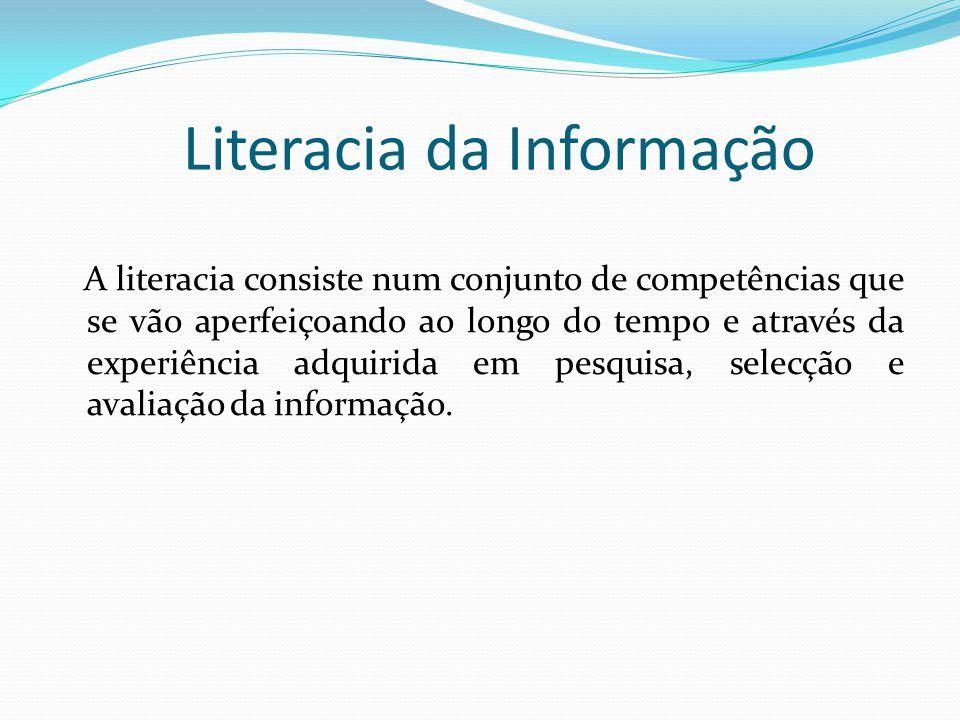 Literacia da Informação Evolução do conceito de Literacia da Informação Abrangência e transversalidade Relação com outras literacias Presença em todas as disciplinas, ambientes de aprendizagem e níveis de educação LI versus Literacia Tecnológica LI versus Competências de Biblioteca