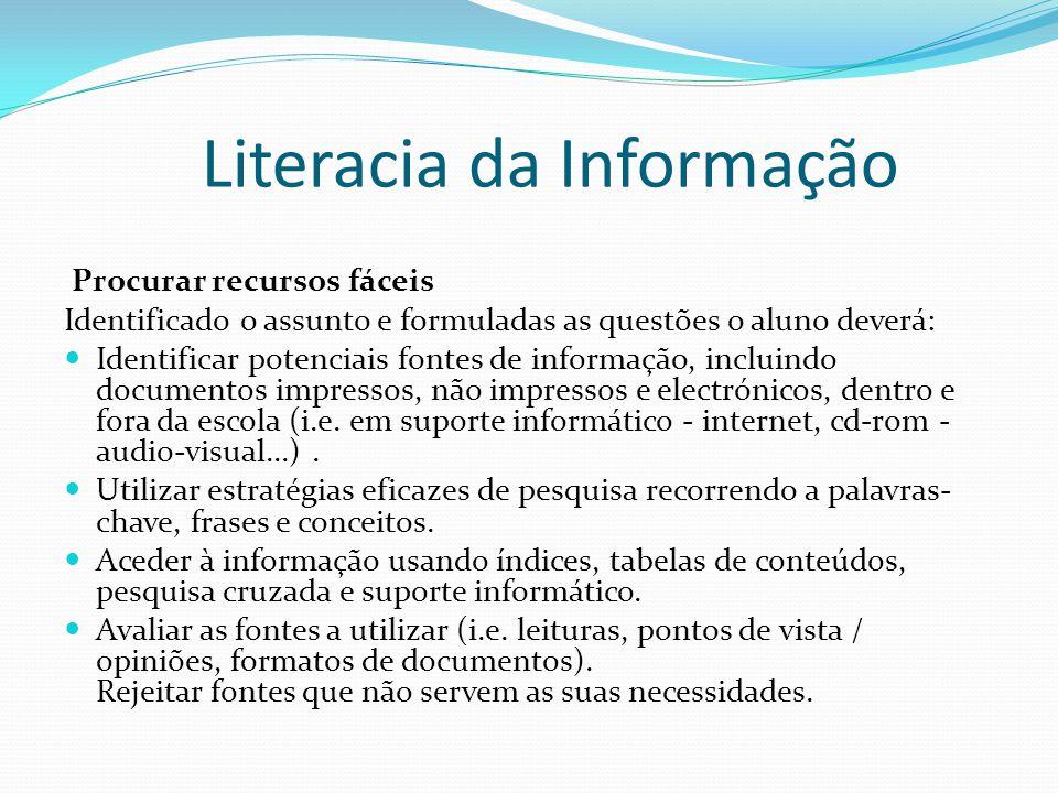 Literacia da Informação Procurar recursos fáceis Identificado o assunto e formuladas as questões o aluno deverá: Identificar potenciais fontes de info