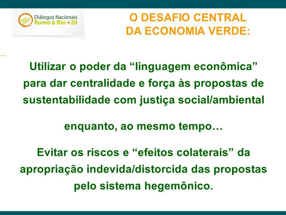 O DESAFIO CENTRAL DA ECONOMIA VERDE: Utilizar o poder da linguagem econômica para dar centralidade e força às propostas de sustentabilidade com justiç