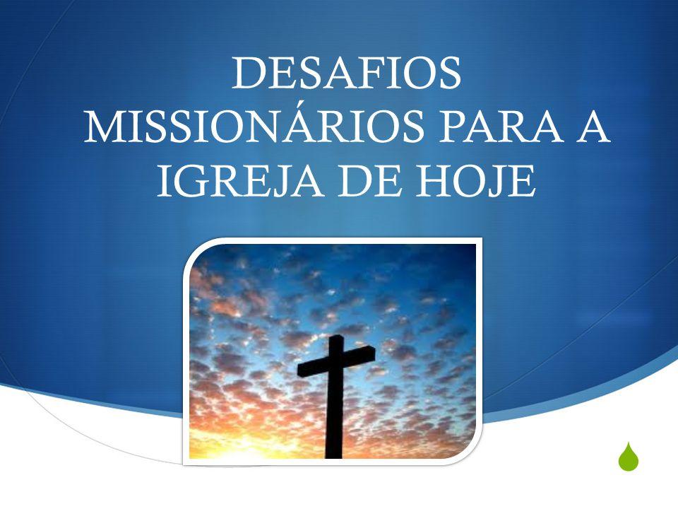 Desafios DESAFIOS MISSIONÁRIOS PARA A IGREJA DE HOJE
