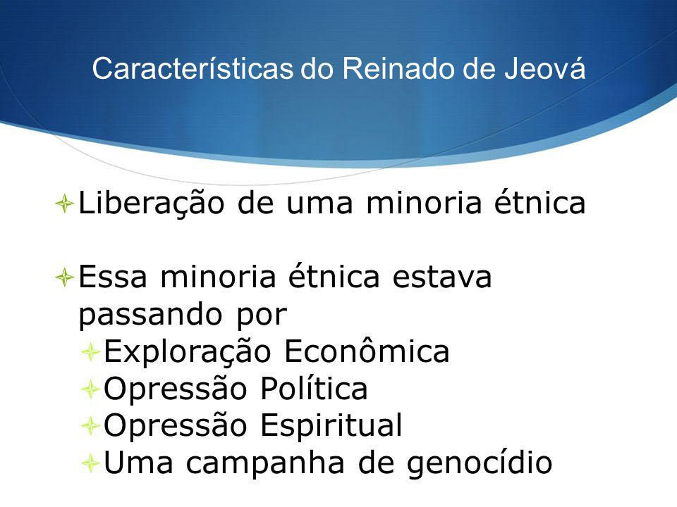 Características do Reinado de Jeová Liberação de uma minoria étnica Essa minoria étnica estava passando por Exploração Econômica Opressão Política Opr