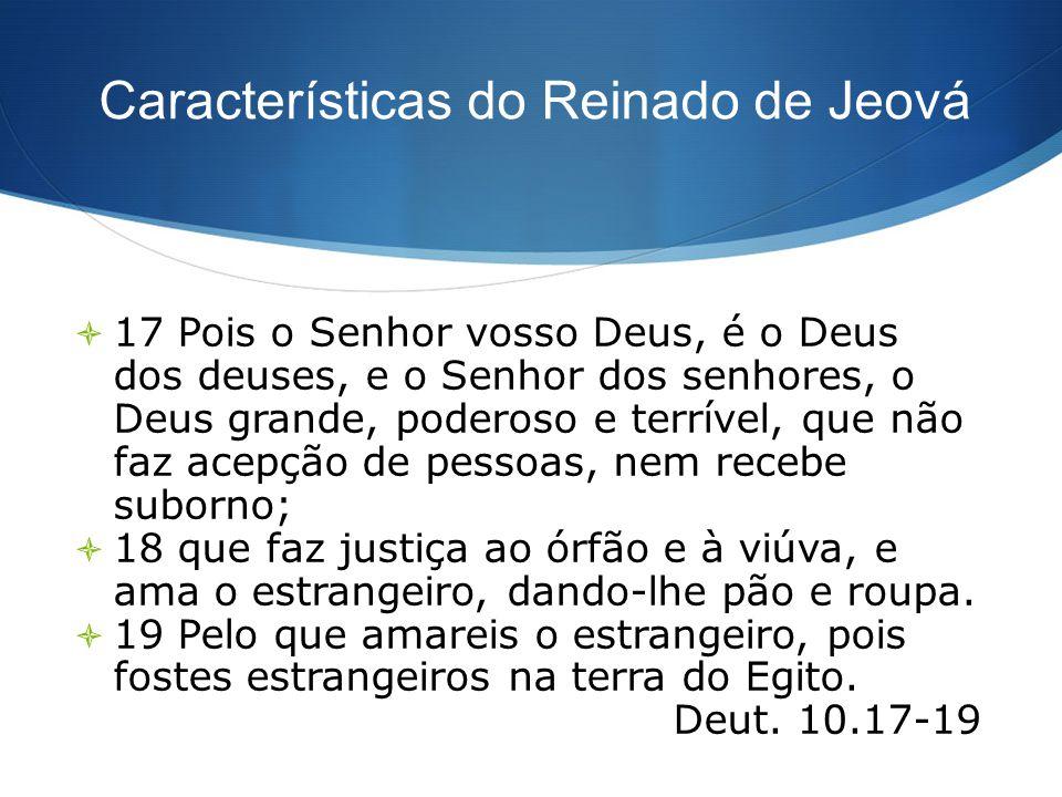 Características do Reinado de Jeová 17 Pois o Senhor vosso Deus, é o Deus dos deuses, e o Senhor dos senhores, o Deus grande, poderoso e terrível, que